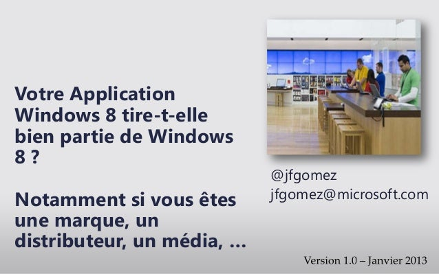 Votre ApplicationWindows 8 tire-t-ellebien partie de Windows8?                            @jfgomezNotamment si vous êtes  ...