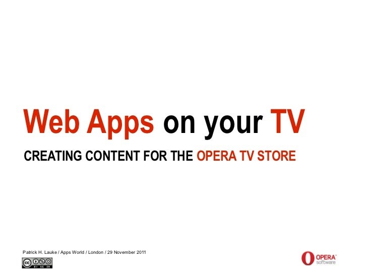 Web Apps on your TVCREATING CONTENT FOR THE OPERA TV STOREPatrick H. Lauke / Apps World / London / 29 November 2011