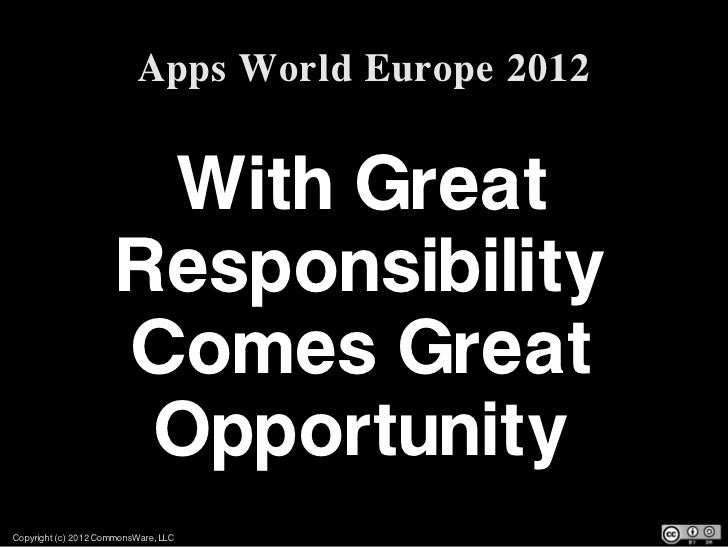 Apps World Europe 2012                       With Great                      Responsibility                      Comes Gre...