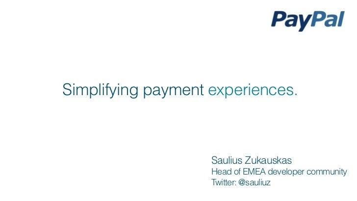 Simplifying payment experiences.                    Saulius Zukauskas                    Head of EMEA developer community ...