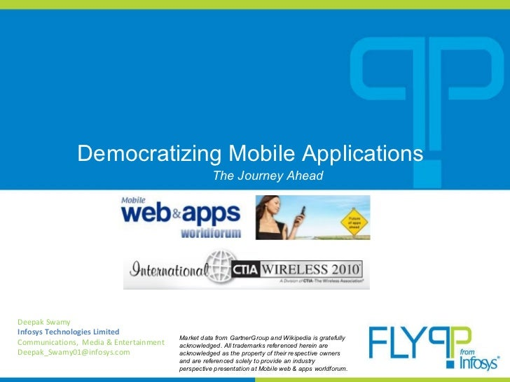 Democratizing Mobile Applications Deepak Swamy Infosys Technologies Limited Communications,  Media & Entertainment [email_...