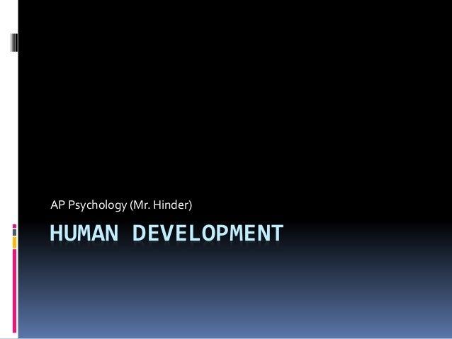 HUMAN DEVELOPMENT AP Psychology (Mr. Hinder)