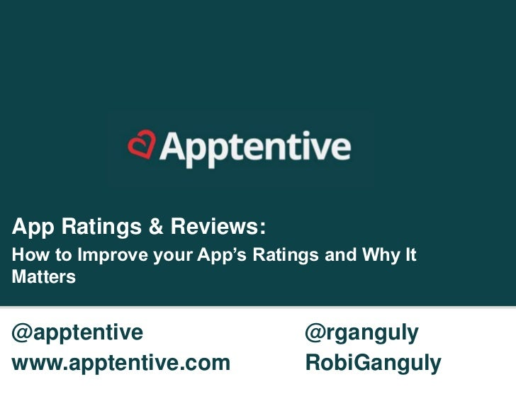 App Ratings & Reviews:How to Improve your App's Ratings and Why ItMatters@apptentive                    @rgangulywww.appte...