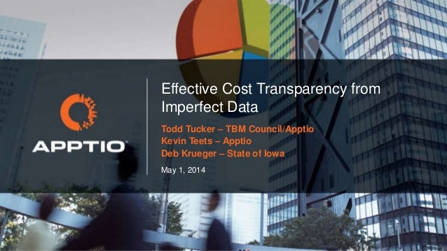 May 1, 2014 Effective Cost Transparency from Imperfect Data Todd Tucker – TBM Council/Apptio Kevin Teets – Apptio Deb Krue...