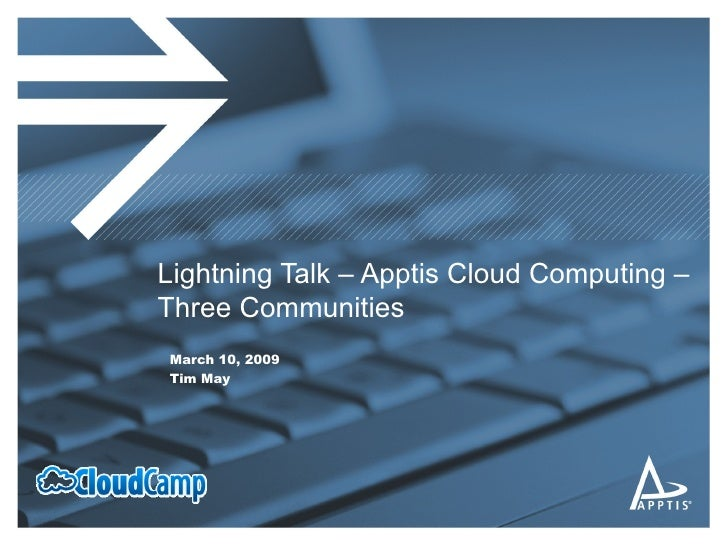 Lightning Talk – Apptis Cloud Computing –  Three Communities March 10, 2009 Tim May
