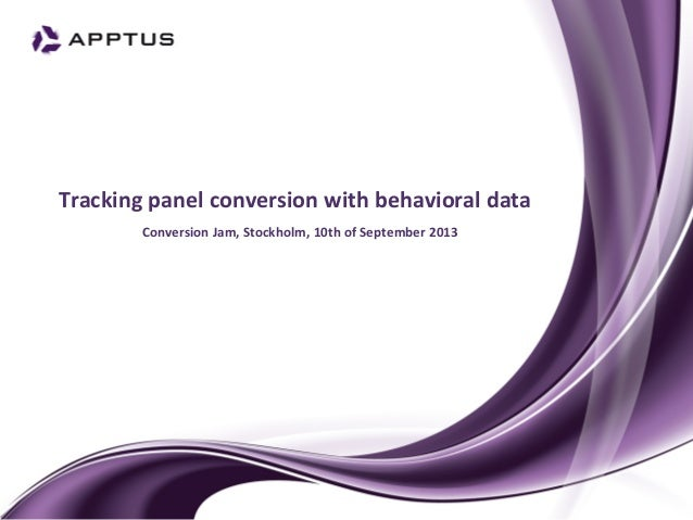 Tracking  panel  conversion  with  behavioral  data   Conversion  Jam,  Stockholm,  10th  of  Septem...