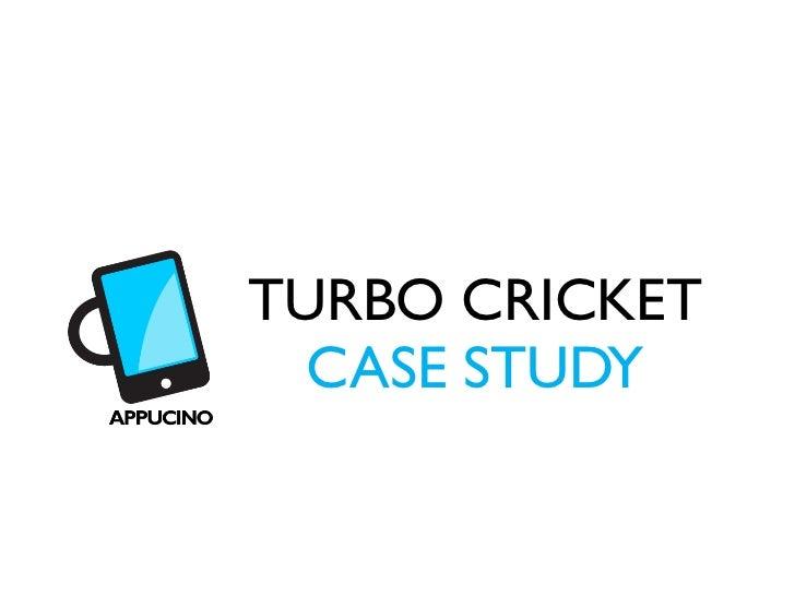 TURBO CRICKET  CASE STUDY