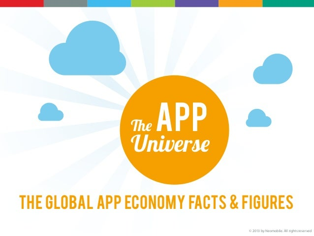 The APPUniverseThe Global App Economy Facts & Figures© 2013 by Neomobile. All rights reserved