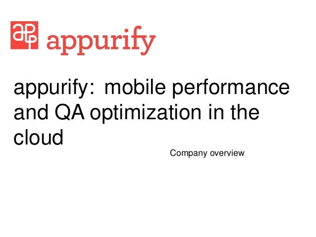appurify: mobile performance and QA optimization in the cloud Company overview