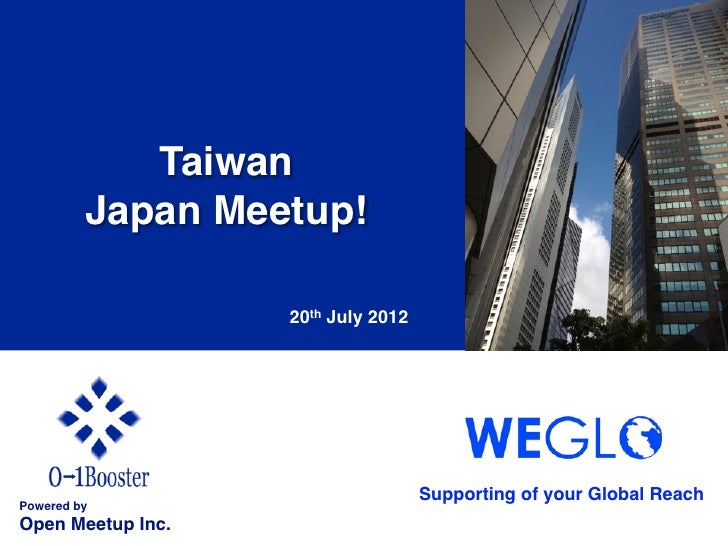 Taiwan!          Japan Meetup!!                     20th July 2012                                        Supporting of y...