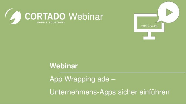 Webinar App Wrapping ade – Unternehmens-Apps sicher einführen Webinar 2015-04-28
