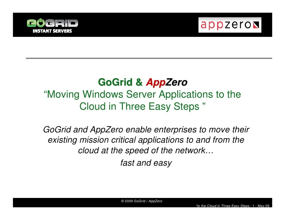"GoGrid & AppZero ""Moving Windows Server Applications to the        Cloud in Three Easy Steps ""  GoGrid and AppZero enable ..."