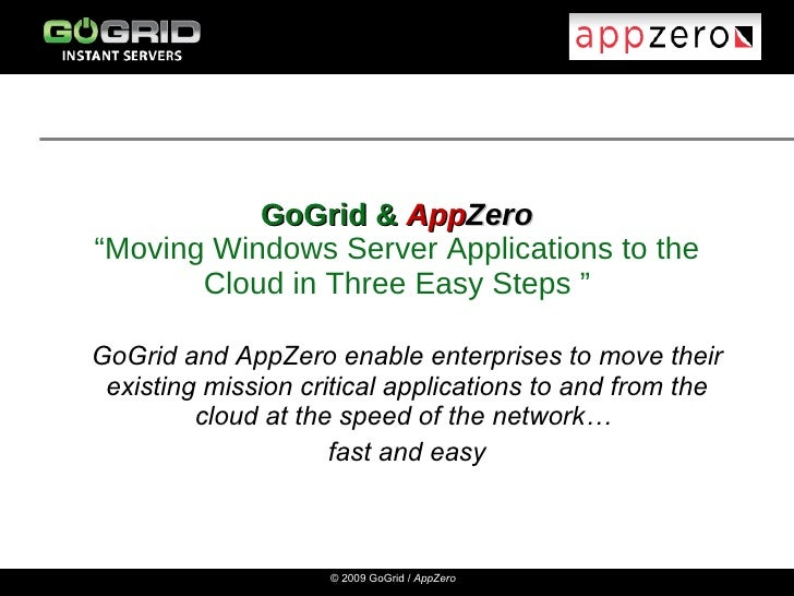 "GoGrid &  App Zero ""Moving Windows Server Applications to the Cloud in Three Easy Steps "" GoGrid and AppZero enable enterp..."