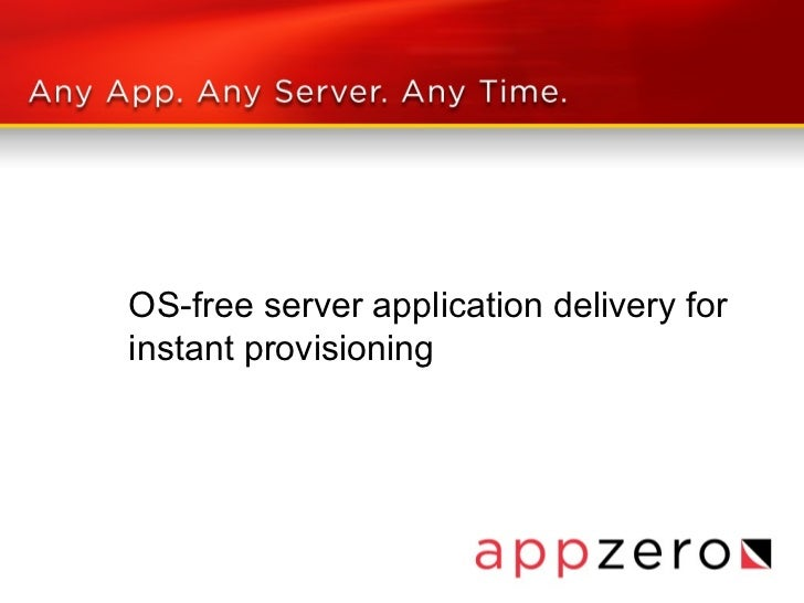 ISV technical drill down:OS-free server application delivery forinstant provisioning