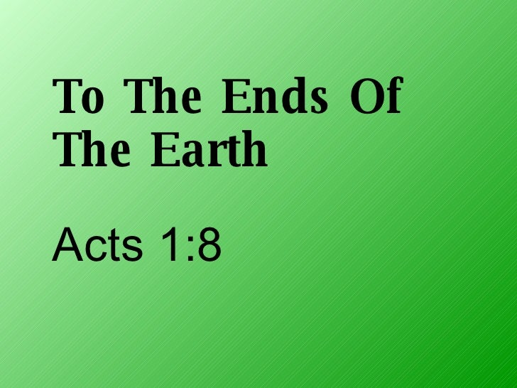 To The Ends Of The Earth Acts 1:8