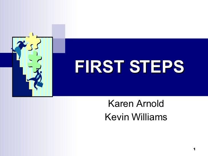 Karen Arnold Kevin Williams FIRST STEPS