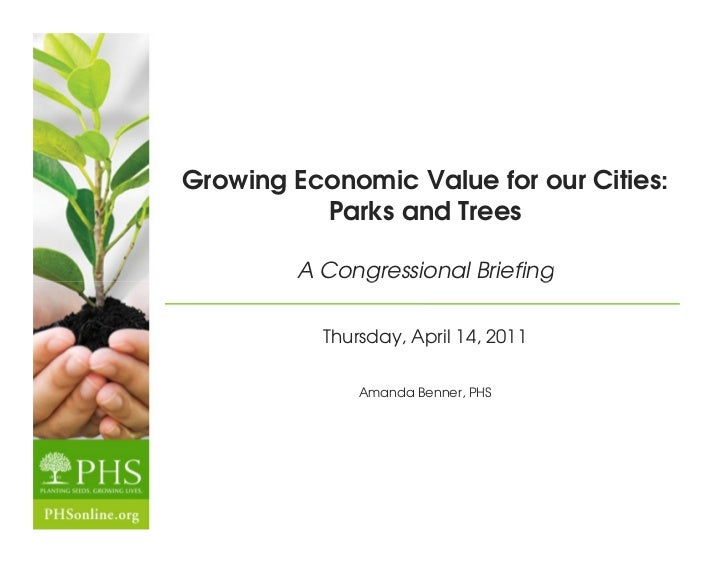 Growing Economic Value for our Cities:          Parks and Trees        A Congressional Briefing           Thursday, April ...