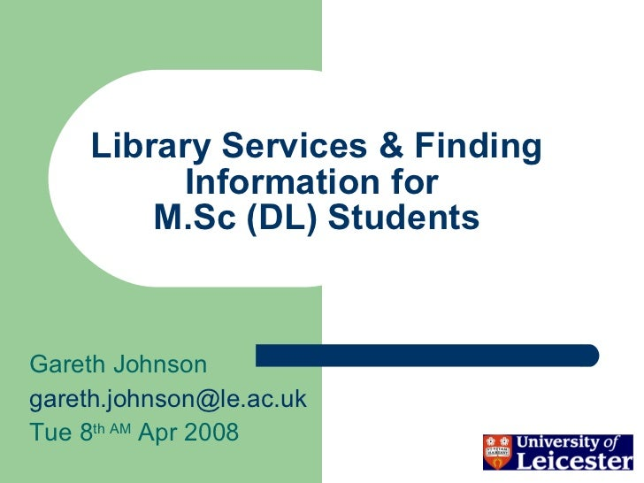 Library Services & Finding Information for  M.Sc (DL) Students Gareth Johnson [email_address] Tue 8 th AM  Apr 2008