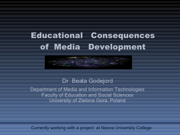 Educational  Consequences of  Media  Development Dr  Beata Godejord Department of Media and Information Technologies Facul...