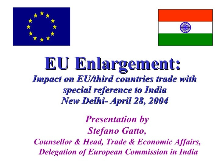 EU Enlargement:  Impact on EU/third countries trade with special reference to India New Delhi- April 28, 2004 Presentation...