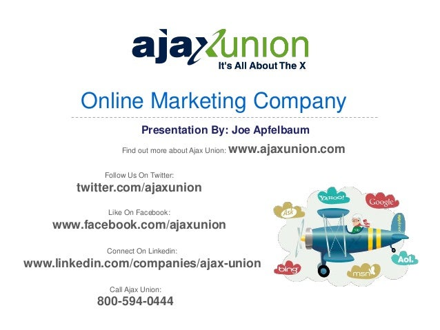 Online Marketing Company                       Presentation By: Joe Apfelbaum                 Find out more about Ajax Uni...