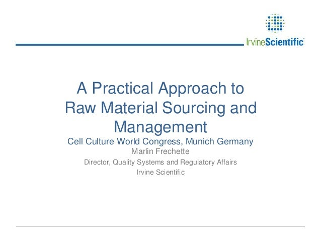 A Practical Approach to Raw Material Sourcing and Management Cell Culture World Congress, Munich Germany Marlin Frechette ...