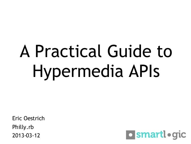 A Practical Guide to    Hypermedia APIsEric OestrichPhilly.rb2013-03-12