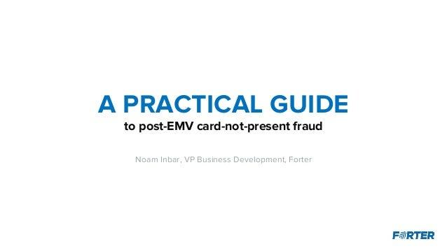 ... EMV card-not-present fraudNoam Inbar, VP Business Development, Forter