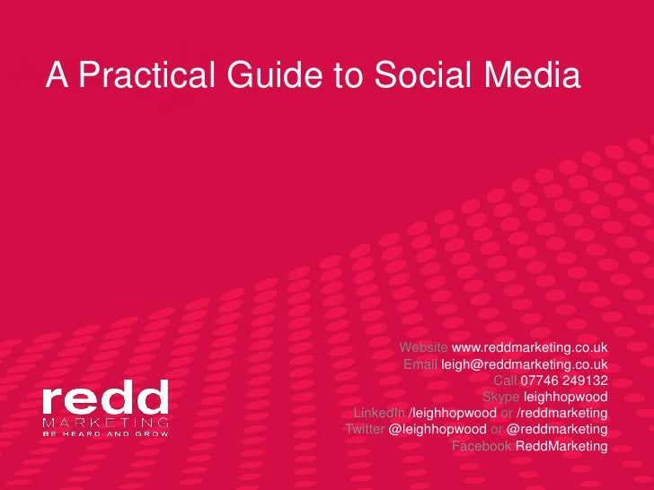 A Practical Guide to Social Media                           Website www.reddmarketing.co.uk                           Emai...