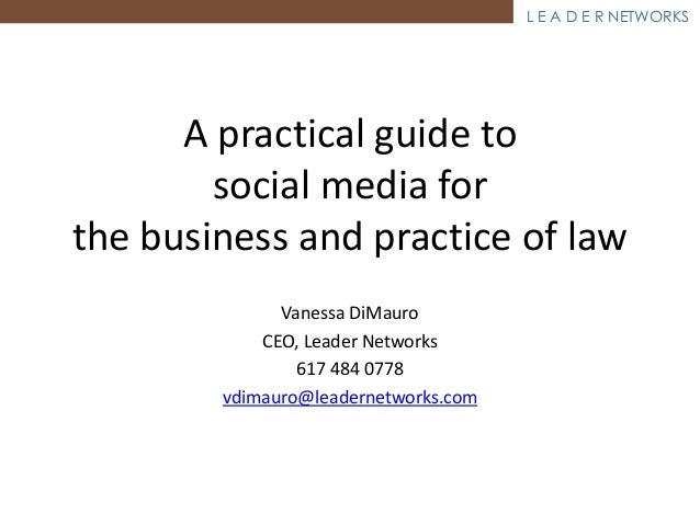 L E A D E R NETWORKS      A practical guide to        social media forthe business and practice of law              Vaness...