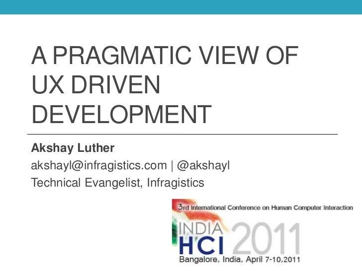 a Pragmatic view of UX Driven Development<br />Akshay Luther<br />akshayl@infragistics.com | @akshayl<br />Technical Evang...