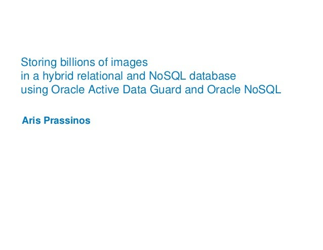 Storing billions of images in a hybrid relational and NoSQL database using Oracle Active Data Guard and Oracle NoSQL
