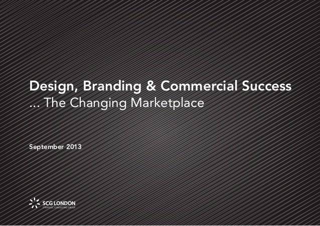 Page 1 Design, Branding & Commercial Success ... The Changing Marketplace September 2013