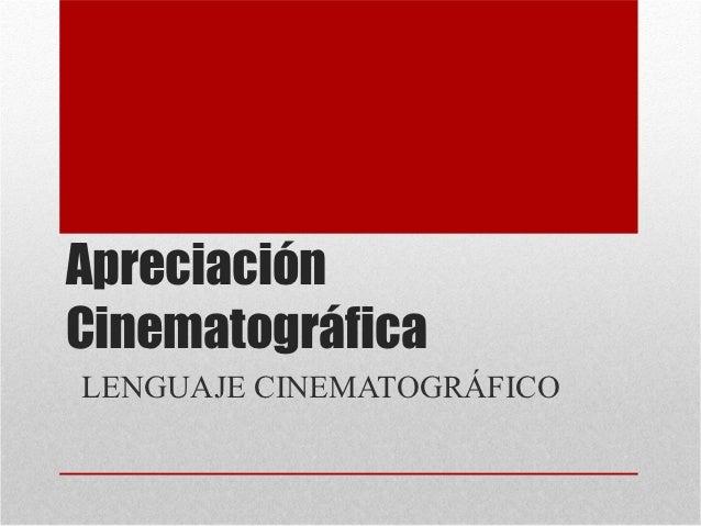 ApreciaciónCinematográficaLENGUAJE CINEMATOGRÁFICO