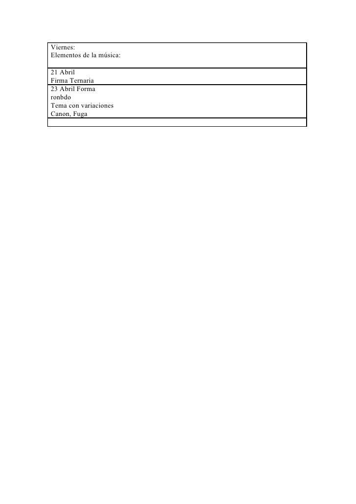 Viernes: Elementos de la música:  21 Abril Firma Ternaria 23 Abril Forma ronbdo Tema con variaciones Canon, Fuga