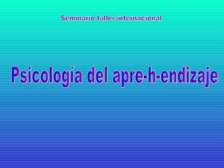Psicología del apre-h-endizaje Seminario taller internacional