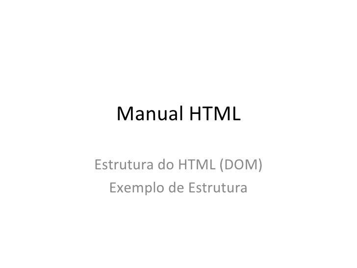 Manual HTML Estrutura do HTML (DOM) Exemplo de Estrutura