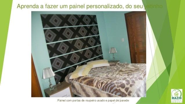 Aprenda a fazer um painel personalizado, do seu jeitinho Painel com portas de roupeiro usado e papel de parede