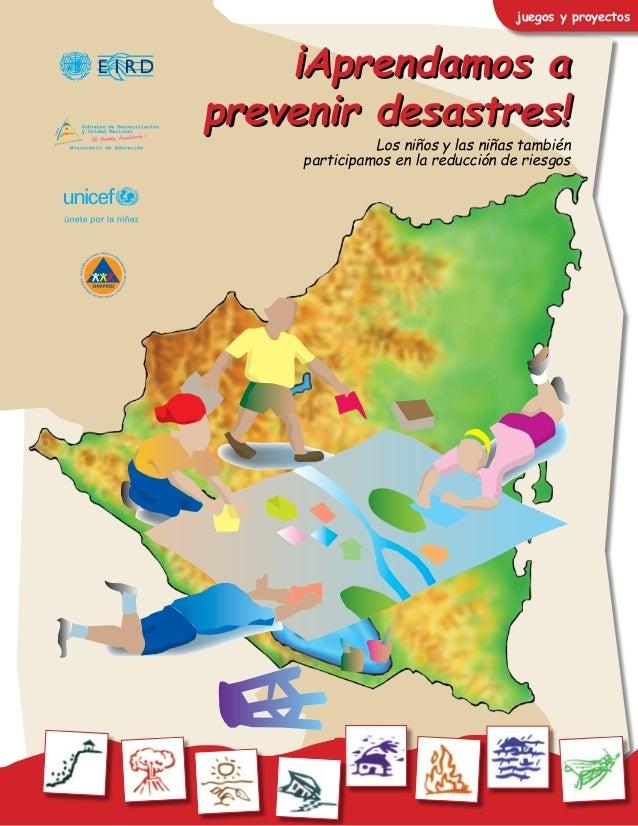 juegos y proyectos ¡Aprendamos a prevenir desastres! ¡Aprendamos a prevenir desastres! Los niños y las niñas también parti...