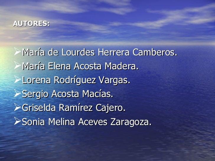 AUTORES: <ul><li>María de Lourdes Herrera Camberos. </li></ul><ul><li>María Elena Acosta Madera. </li></ul><ul><li>Lorena ...
