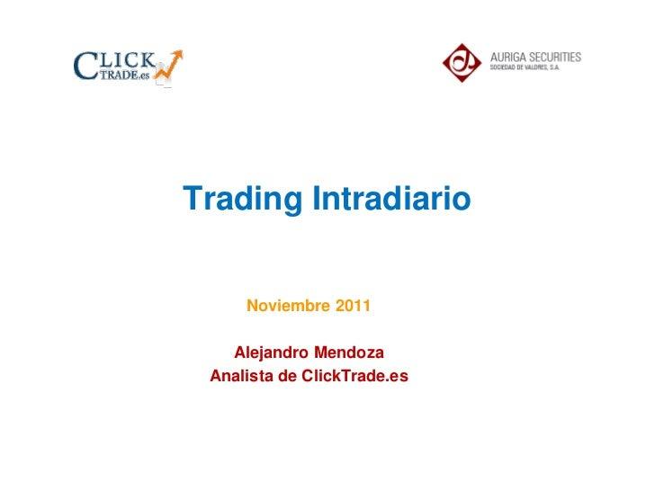 Trading Intradiario     Noviembre 2011   Alejandro Mendoza Analista de ClickTrade.es