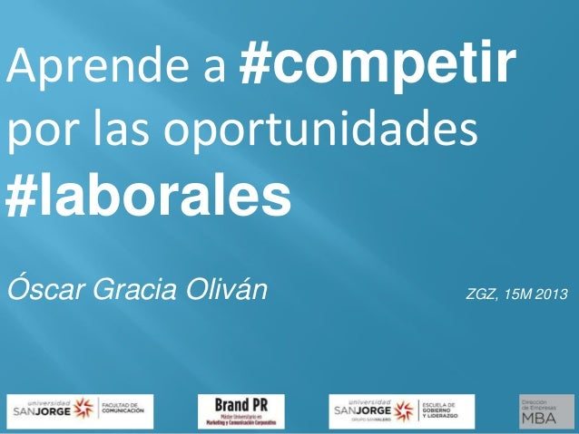 Aprende a #competirpor las oportunidades#laboralesÓscar Gracia Oliván ZGZ, 15M 2013