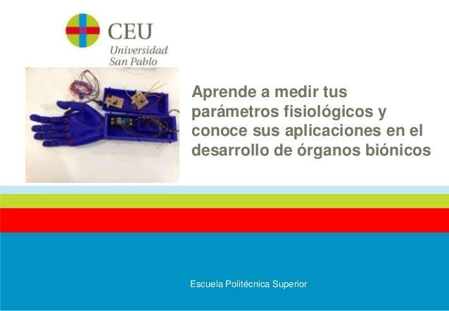 Aprende a medir tus parámetros fisiológicos y conoce sus aplicaciones en el desarrollo de órganos biónicos Escuela Politéc...