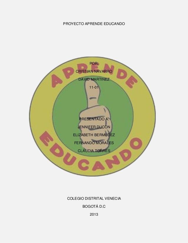 PROYECTO APRENDE EDUCANDO  POR: CRISTIAN NAVARRO DAVID MARTINEZ 11-01  PRESENTADO A: JENNIFER DUCON ELIZABETH BERMUDEZ FER...