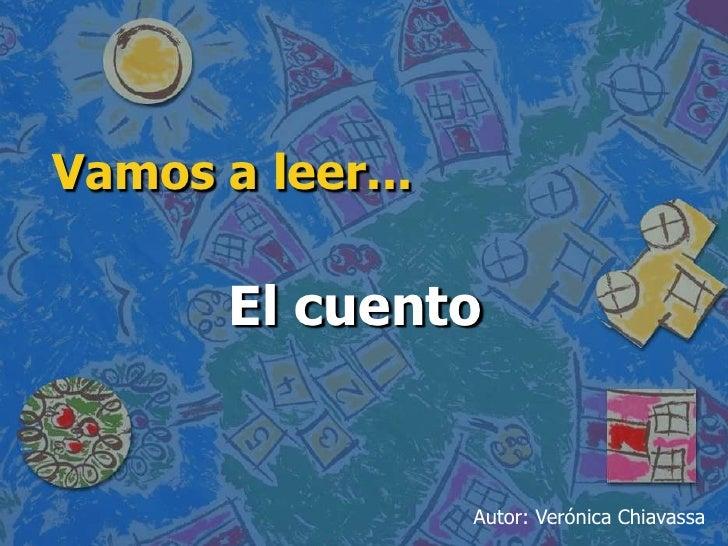 Vamos a leer...<br />El cuento<br />Autor: Verónica Chiavassa<br />