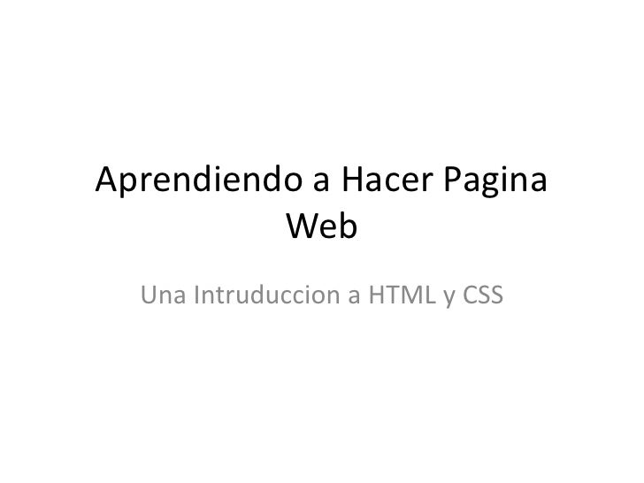 Aprendiendo a Hacer Pagina Web<br />Una Intruduccion a HTML y CSS<br />