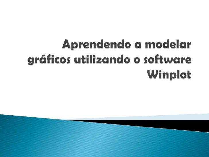 Aprendendo a modelar gráficos utilizando o Winplot