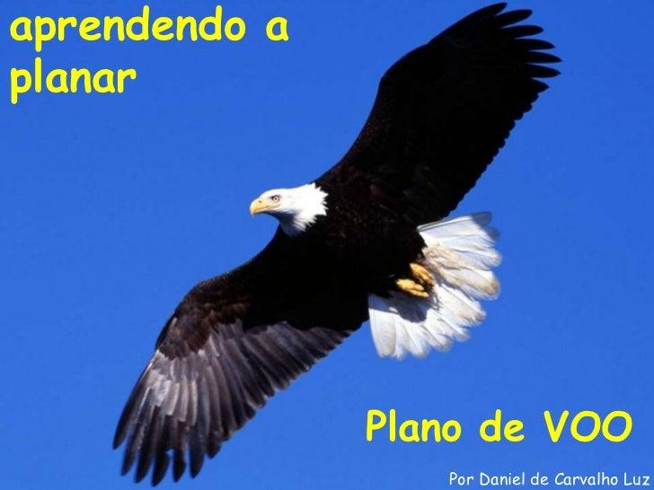 aprendendo aplanar               Plano de VOO                  Por Daniel de Carvalho Luz