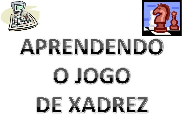 APRENDENDO O JOGO<br />DE XADREZ<br />
