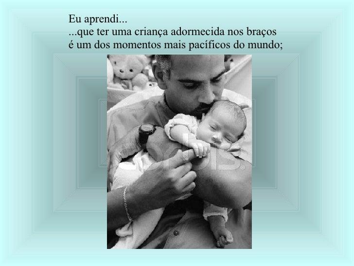 Eu aprendi... ...que ter uma criança adormecida nos braços  é um dos momentos mais pacíficos do mundo;